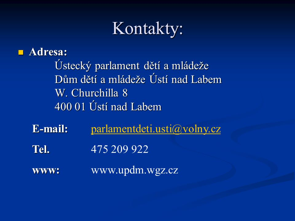 Kontakty: Adresa: Adresa: Ústecký parlament dětí a mládeže Dům dětí a mládeže Ústí nad Labem W.
