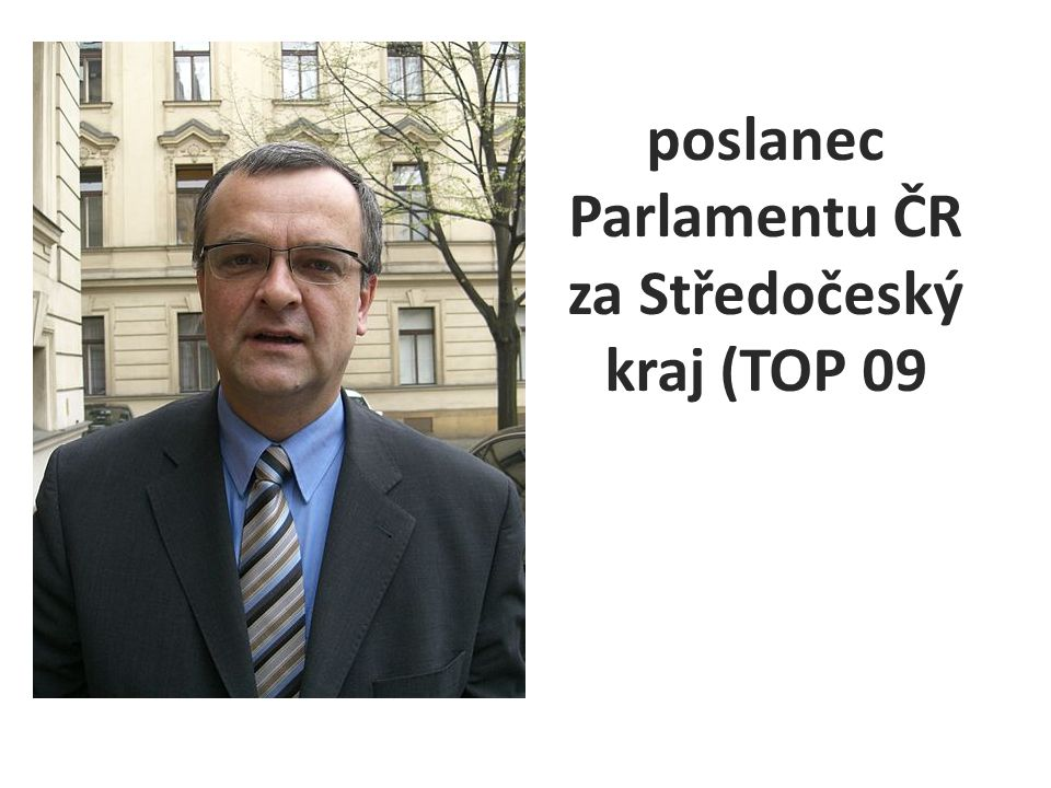 poslanec Parlamentu ČR za Středočeský kraj (TOP 09