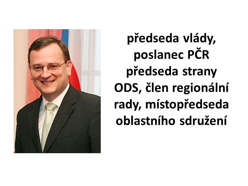 předseda vlády, poslanec PČR předseda strany ODS, člen regionální rady, místopředseda oblastního sdružení