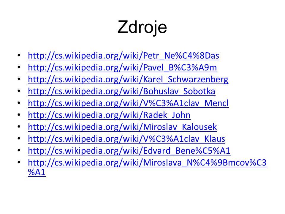 Zdroje http://cs.wikipedia.org/wiki/Petr_Ne%C4%8Das http://cs.wikipedia.org/wiki/Pavel_B%C3%A9m http://cs.wikipedia.org/wiki/Karel_Schwarzenberg http://cs.wikipedia.org/wiki/Bohuslav_Sobotka http://cs.wikipedia.org/wiki/V%C3%A1clav_Mencl http://cs.wikipedia.org/wiki/Radek_John http://cs.wikipedia.org/wiki/Miroslav_Kalousek http://cs.wikipedia.org/wiki/V%C3%A1clav_Klaus http://cs.wikipedia.org/wiki/Edvard_Bene%C5%A1 http://cs.wikipedia.org/wiki/Miroslava_N%C4%9Bmcov%C3 %A1 http://cs.wikipedia.org/wiki/Miroslava_N%C4%9Bmcov%C3 %A1