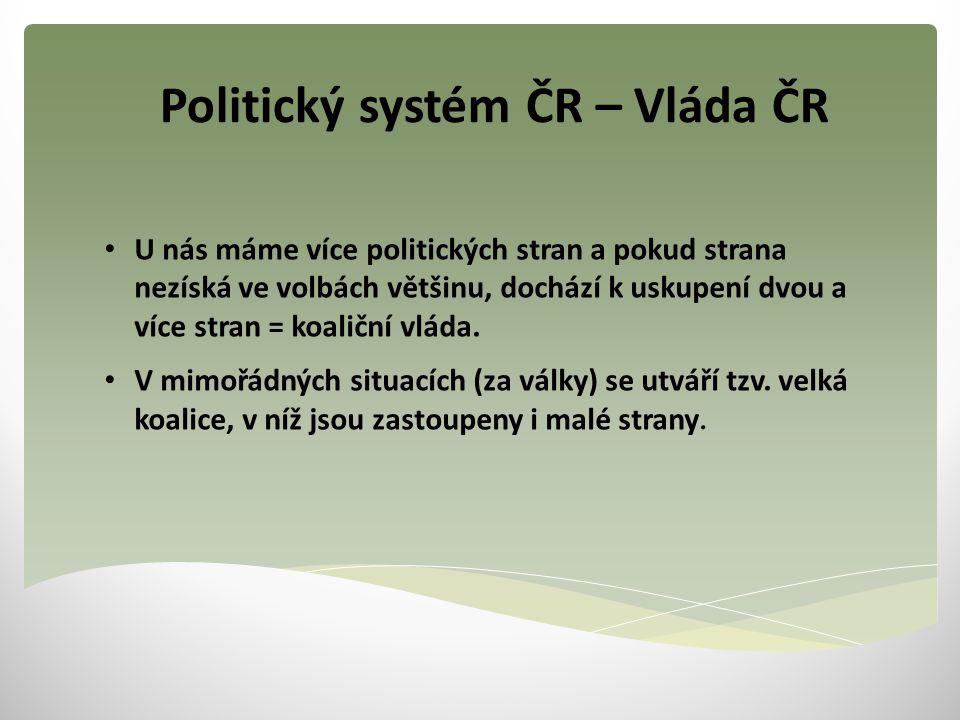 Politický systém ČR – Vláda ČR U nás máme více politických stran a pokud strana nezíská ve volbách většinu, dochází k uskupení dvou a více stran = koa