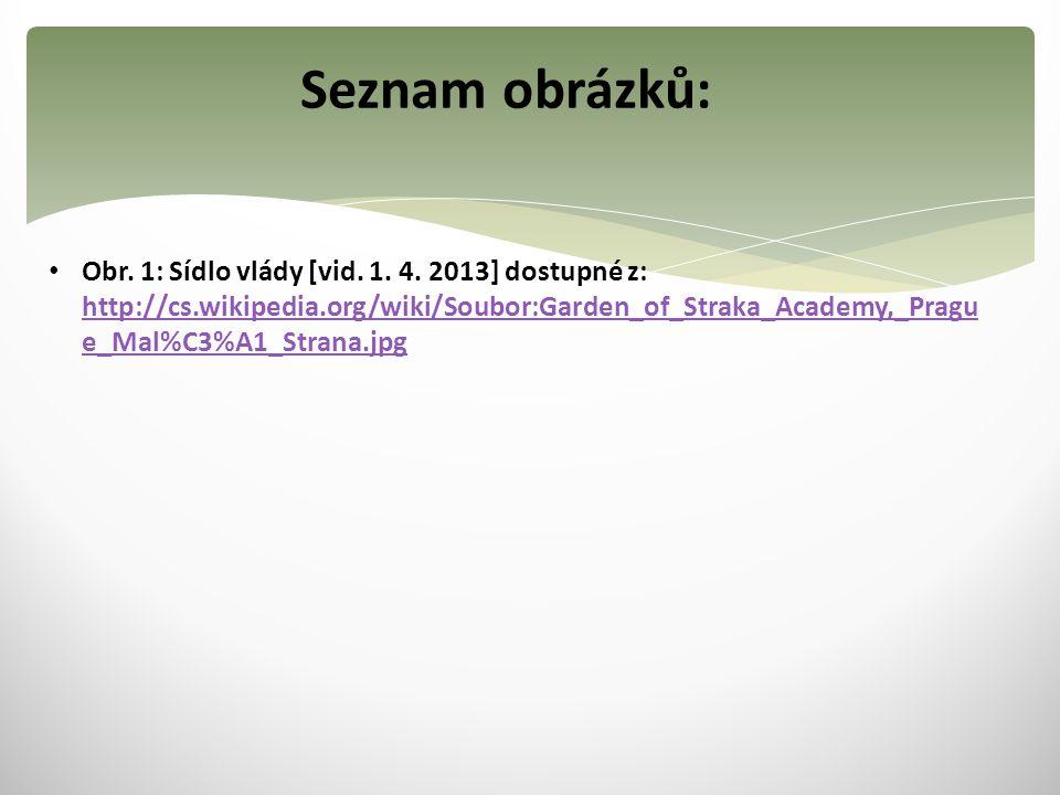 Seznam obrázků: Obr. 1: Sídlo vlády [vid. 1. 4. 2013] dostupné z: http://cs.wikipedia.org/wiki/Soubor:Garden_of_Straka_Academy,_Pragu e_Mal%C3%A1_Stra
