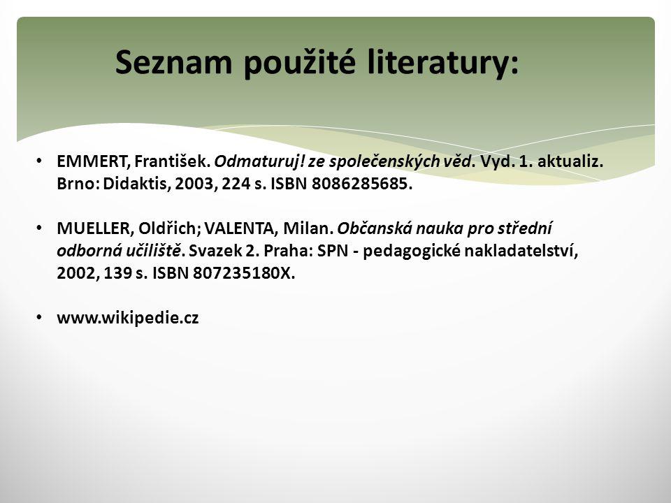 Seznam použité literatury: EMMERT, František. Odmaturuj! ze společenských věd. Vyd. 1. aktualiz. Brno: Didaktis, 2003, 224 s. ISBN 8086285685. MUELLER