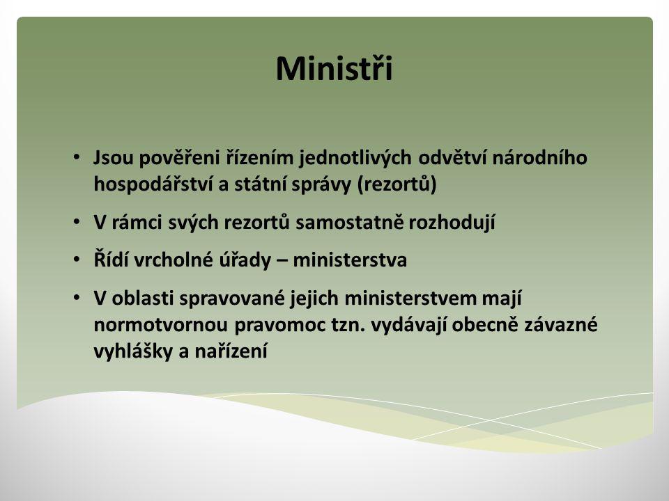 Ministři Jsou pověřeni řízením jednotlivých odvětví národního hospodářství a státní správy (rezortů) V rámci svých rezortů samostatně rozhodují Řídí v