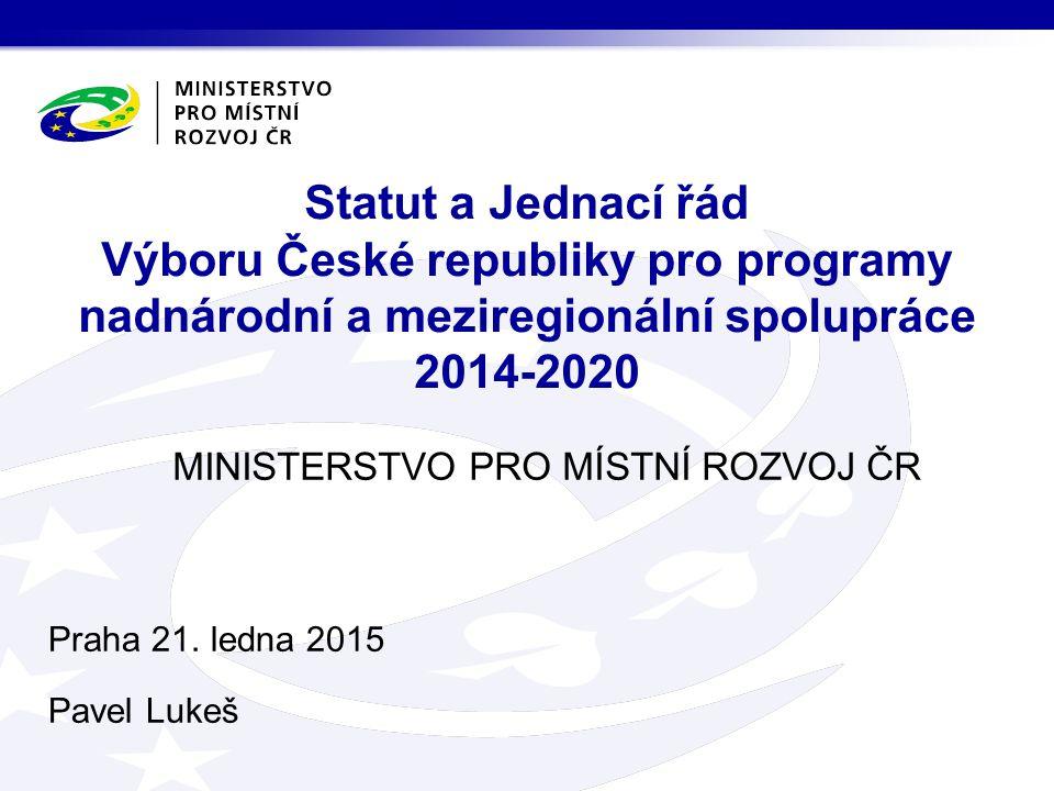 MINISTERSTVO PRO MÍSTNÍ ROZVOJ ČR Statut a Jednací řád Výboru České republiky pro programy nadnárodní a meziregionální spolupráce 2014-2020 Praha 21.