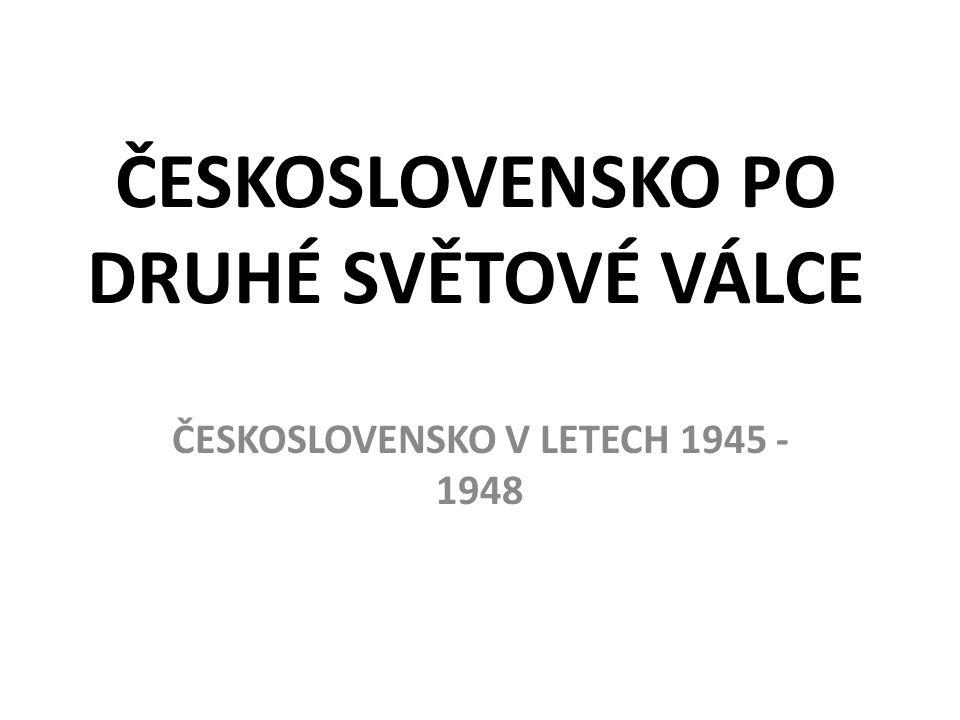 ČESKOSLOVENSKO PO DRUHÉ SVĚTOVÉ VÁLCE ČESKOSLOVENSKO V LETECH 1945 - 1948