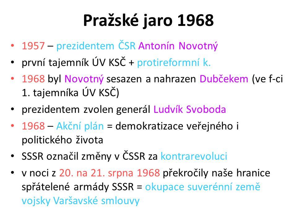 Pražské jaro 1968 1957 – prezidentem ČSR Antonín Novotný první tajemník ÚV KSČ + protireformní k. 1968 byl Novotný sesazen a nahrazen Dubčekem (ve f-c