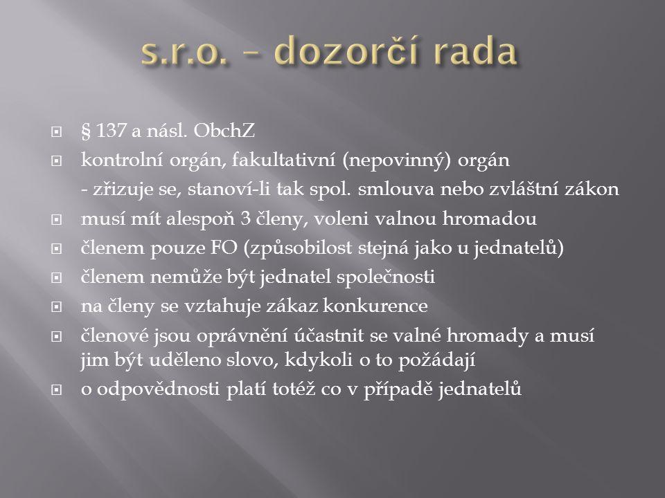  § 137 a násl. ObchZ  kontrolní orgán, fakultativní (nepovinný) orgán - zřizuje se, stanoví-li tak spol. smlouva nebo zvláštní zákon  musí mít ales