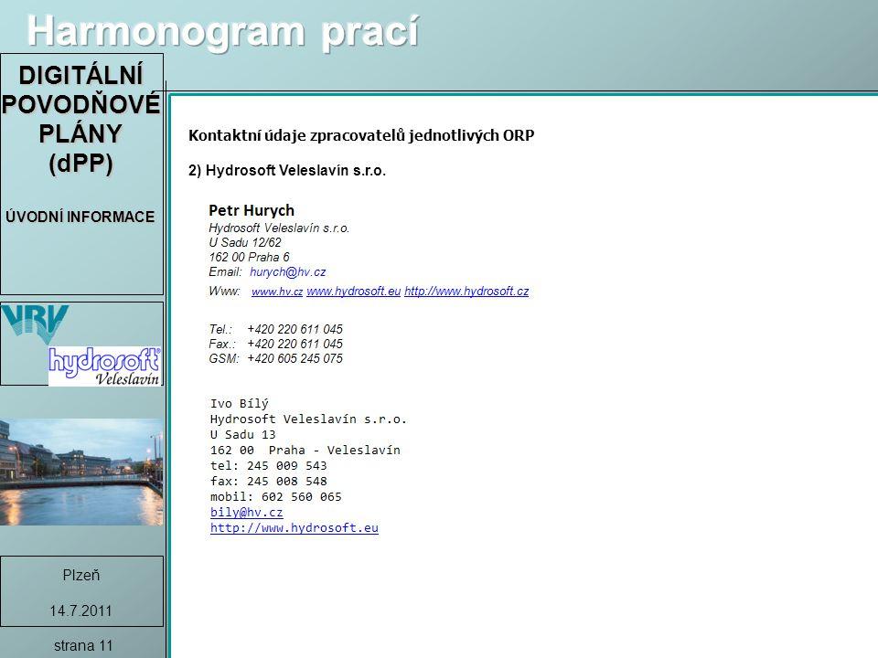 DIGITÁLNÍ POVODŇOVÉ PLÁNY (dPP) ÚVODNÍ INFORMACE Plzeň 14.7.2011 strana 11 Kontaktní údaje zpracovatelů jednotlivých ORP 2) Hydrosoft Veleslavín s.r.o.