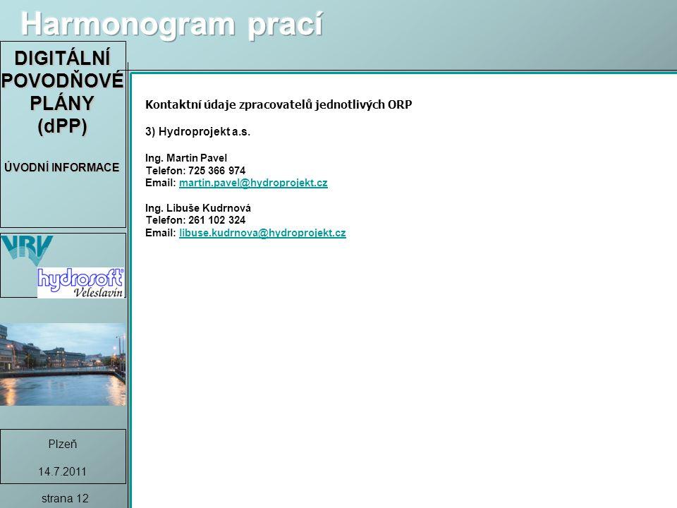DIGITÁLNÍ POVODŇOVÉ PLÁNY (dPP) ÚVODNÍ INFORMACE Plzeň 14.7.2011 strana 12 Kontaktní údaje zpracovatelů jednotlivých ORP 3) Hydroprojekt a.s.