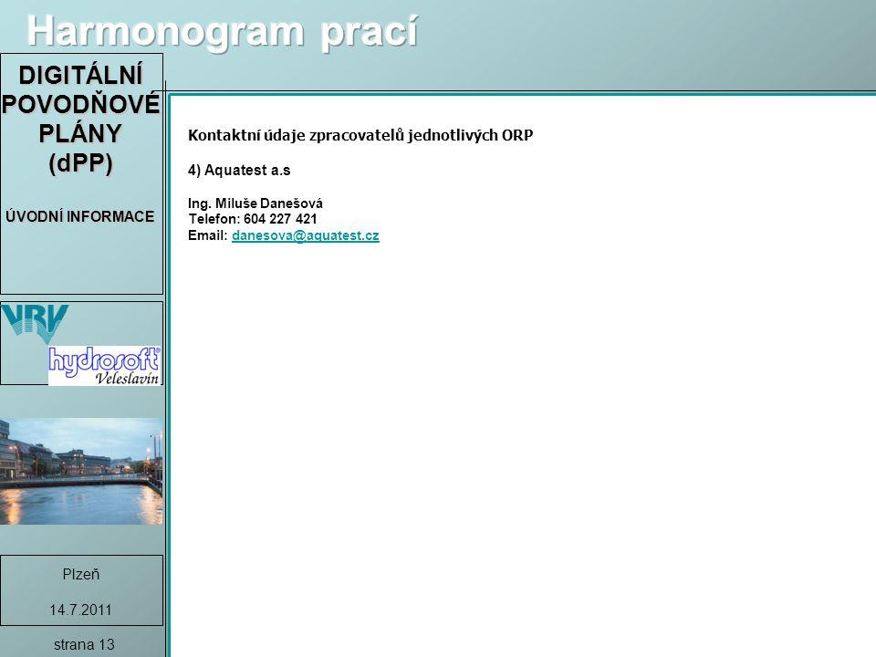DIGITÁLNÍ POVODŇOVÉ PLÁNY (dPP) ÚVODNÍ INFORMACE Plzeň 14.7.2011 strana 13 Kontaktní údaje zpracovatelů jednotlivých ORP 4) Aquatest a.s Ing.