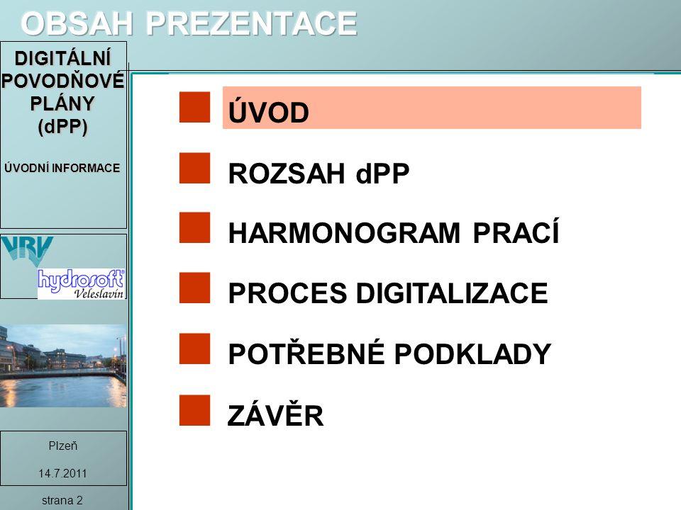 DIGITÁLNÍ POVODŇOVÉ PLÁNY (dPP) ÚVODNÍ INFORMACE Plzeň 14.7.2011 strana 2 ÚVOD ROZSAH dPP HARMONOGRAM PRACÍ PROCES DIGITALIZACE POTŘEBNÉ PODKLADY ZÁVĚR