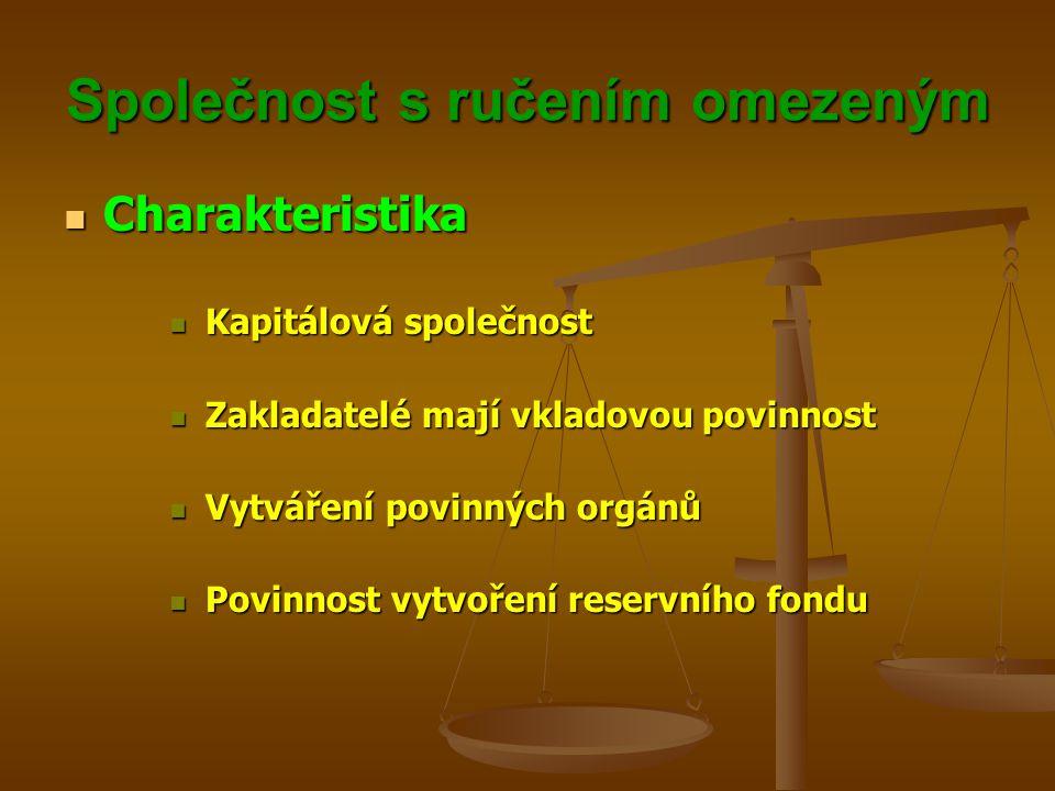 Společnost s ručením omezeným Charakteristika Charakteristika Kapitálová společnost Kapitálová společnost Zakladatelé mají vkladovou povinnost Zaklada