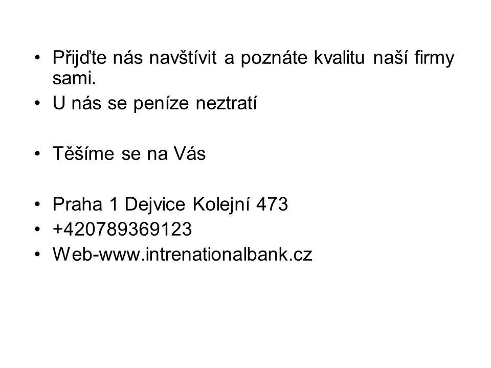 Přijďte nás navštívit a poznáte kvalitu naší firmy sami. U nás se peníze neztratí Těšíme se na Vás Praha 1 Dejvice Kolejní 473 +420789369123 Web-www.i
