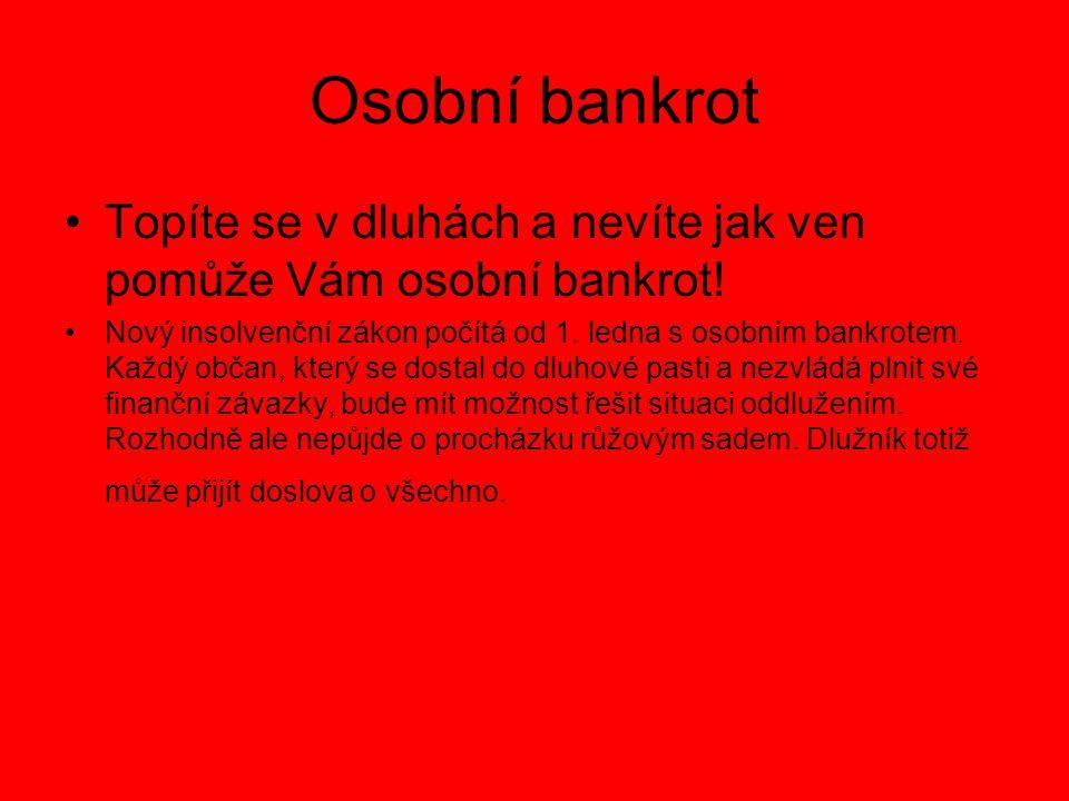 Osobní bankrot Topíte se v dluhách a nevíte jak ven pomůže Vám osobní bankrot.