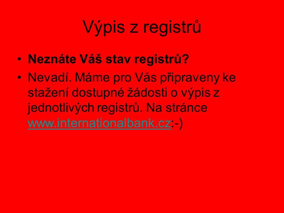 Výpis z registrů Neznáte Váš stav registrů? Nevadí. Máme pro Vás připraveny ke stažení dostupné žádosti o výpis z jednotlivých registrů. Na stránce ww