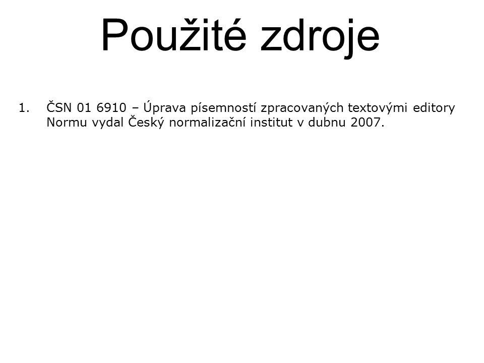 1.ČSN 01 6910 – Úprava písemností zpracovaných textovými editory Normu vydal Český normalizační institut v dubnu 2007. Použité zdroje