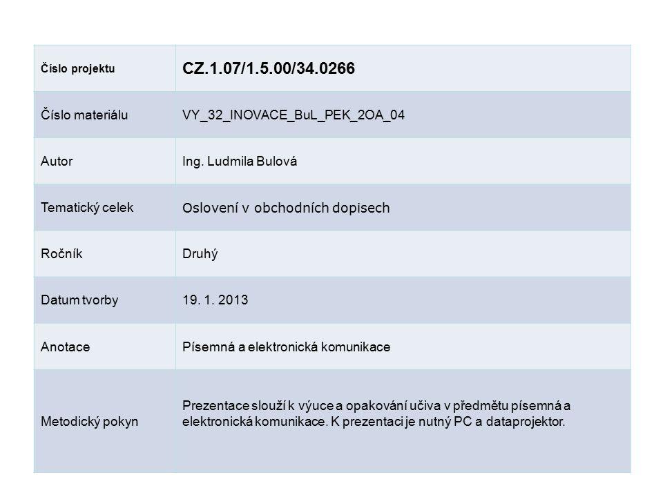 Číslo projektu CZ.1.07/1.5.00/34.0266 Číslo materiáluVY_32_INOVACE_BuL_PEK_2OA_04 AutorIng. Ludmila Bulová Tematický celek Oslovení v obchodních dopis