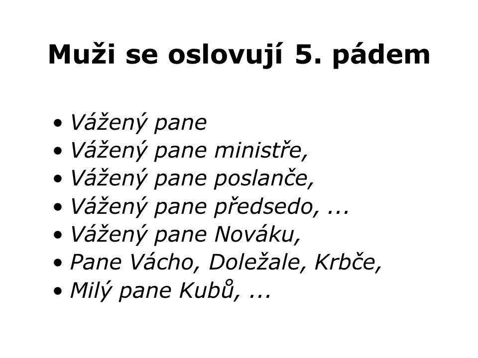 Muži se oslovují 5. pádem Vážený pane Vážený pane ministře, Vážený pane poslanče, Vážený pane předsedo,... Vážený pane Nováku, Pane Vácho, Doležale, K