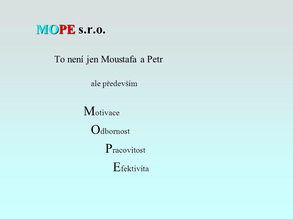 MOPE s.r.o. To není jen Moustafa a Petr ale především M otivace O dbornost P racovitost E fektivita