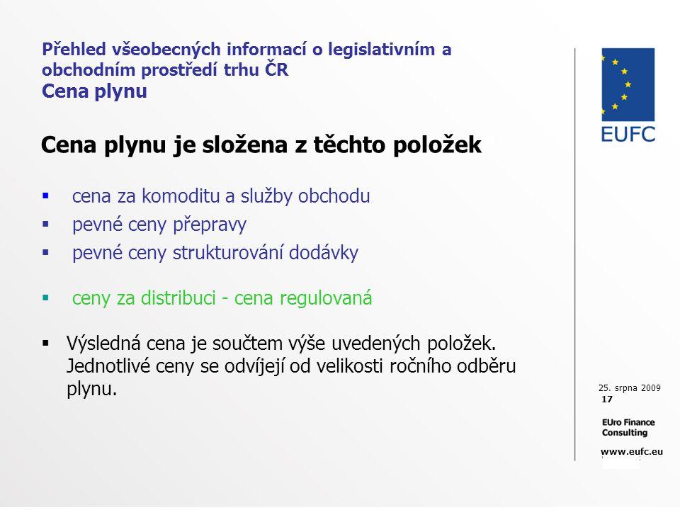 25. srpna 2009 17 www.eufc.eu Přehled všeobecných informací o legislativním a obchodním prostředí trhu ČR Cena plynu Cena plynu je složena z těchto po