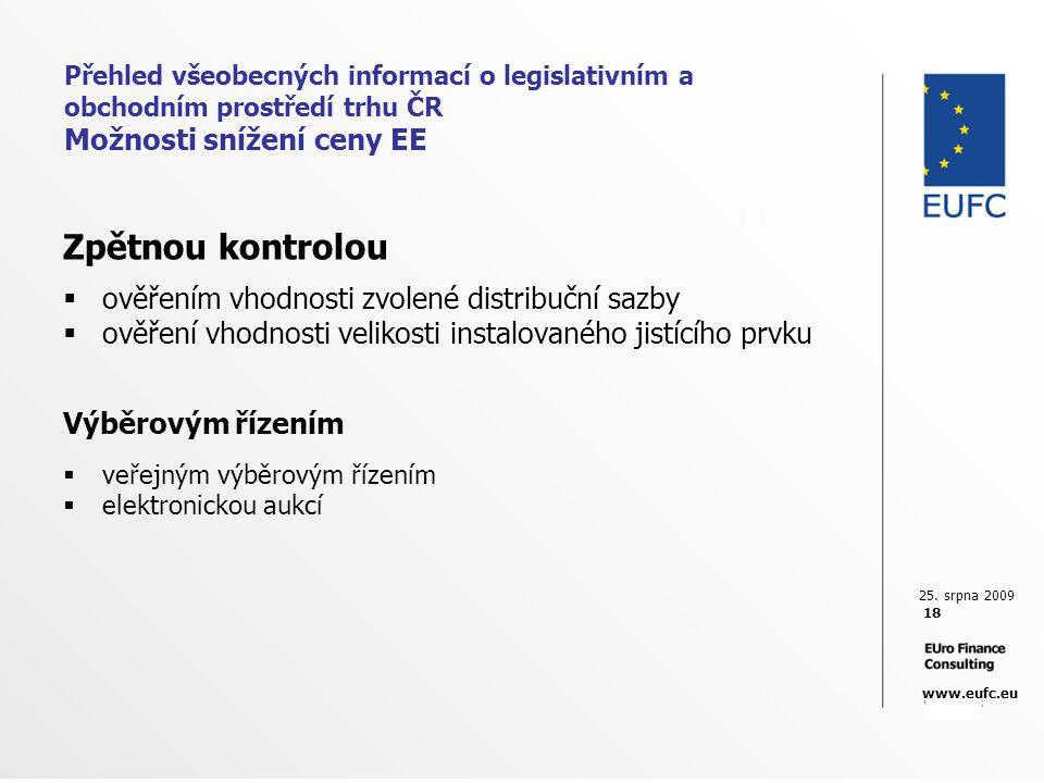 25. srpna 2009 18 www.eufc.eu Přehled všeobecných informací o legislativním a obchodním prostředí trhu ČR Možnosti snížení ceny EE Zpětnou kontrolou 
