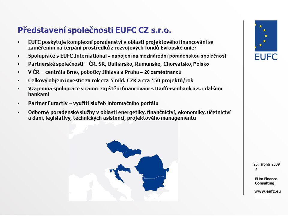 25. srpna 2009 2 www.eufc.eu Představení společnosti EUFC CZ s.r.o.  EUFC poskytuje komplexní poradenství v oblasti projektového financování se zaměř