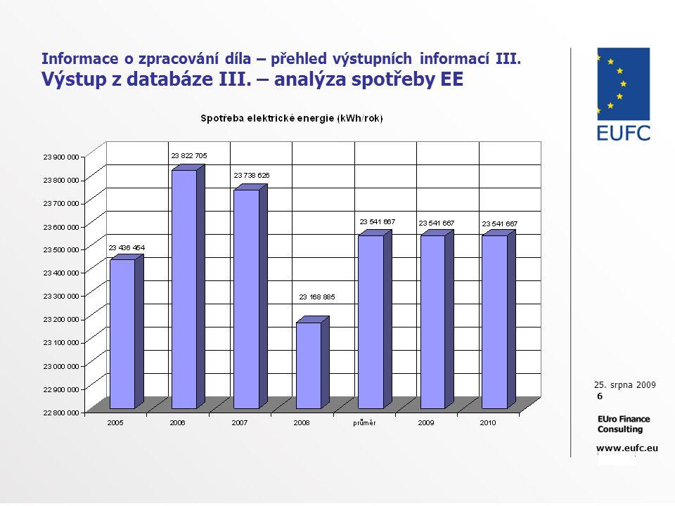 25. srpna 2009 6 www.eufc.eu Informace o zpracování díla – přehled výstupních informací III. Výstup z databáze III. – analýza spotřeby EE