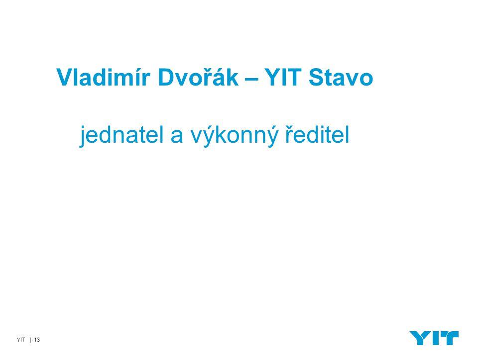 YIT | 13 Vladimír Dvořák – YIT Stavo jednatel a výkonný ředitel