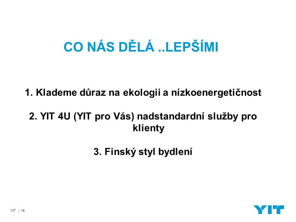 YIT | 15 CO NÁS DĚLÁ..LEPŠÍMI 1.Klademe důraz na ekologii a nízkoenergetičnost 2.YIT 4U (YIT pro Vás) nadstandardní služby pro klienty 3.Finský styl b