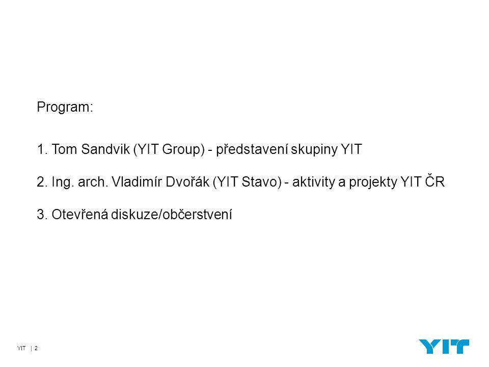 YIT | 2 Program: 1. Tom Sandvik (YIT Group) - představení skupiny YIT 2. Ing. arch. Vladimír Dvořák (YIT Stavo) - aktivity a projekty YIT ČR 3. Otevře