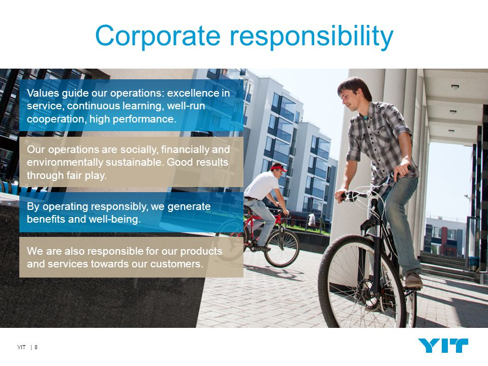 YIT | 8 Corporate responsibility Our operations are socially, financially and environmentally sustainable.