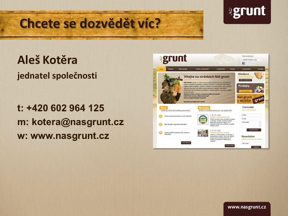 Aleš Kotěra jednatel společnosti t: +420 602 964 125 m: kotera@nasgrunt.cz w: www.nasgrunt.cz Chcete se dozvědět víc