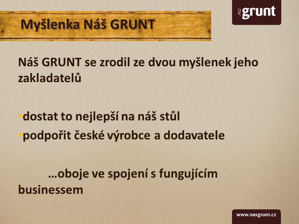 Náš GRUNT se zrodil ze dvou myšlenek jeho zakladatelů dostat to nejlepší na náš stůl podpořit české výrobce a dodavatele …oboje ve spojení s fungujícím businessem Myšlenka Náš GRUNT