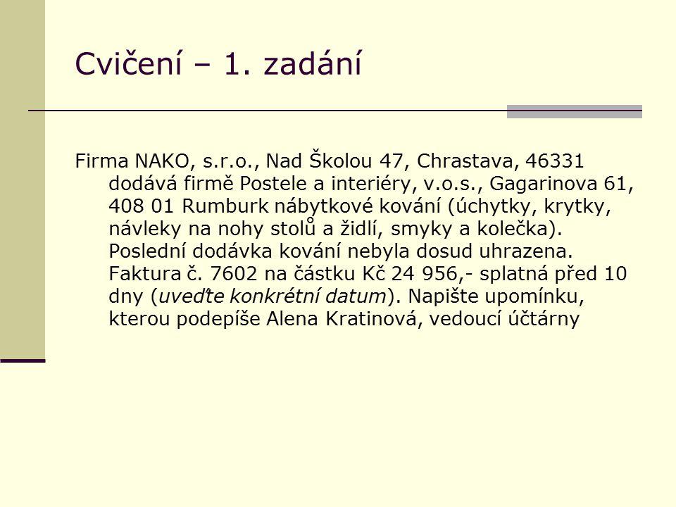Cvičení – 1. zadání Firma NAKO, s.r.o., Nad Školou 47, Chrastava, 46331 dodává firmě Postele a interiéry, v.o.s., Gagarinova 61, 408 01 Rumburk nábytk