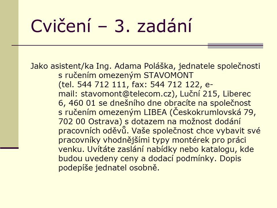 Cvičení – 3. zadání Jako asistent/ka Ing. Adama Poláška, jednatele společnosti s ručením omezeným STAVOMONT (tel. 544 712 111, fax: 544 712 122, e- ma