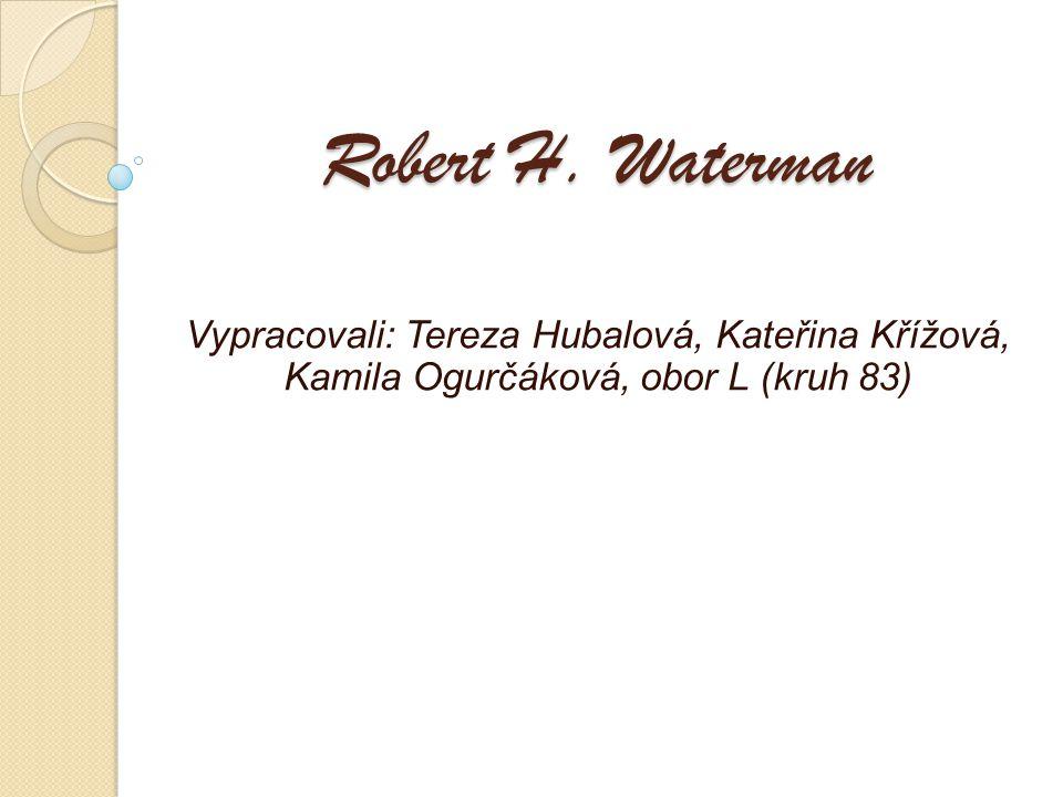 Robert H. Waterman Vypracovali: Tereza Hubalová, Kateřina Křížová, Kamila Ogurčáková, obor L (kruh 83)