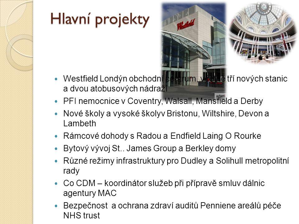 Hlavní projekty Westfield Londýn obchodní centrum, včetně tří nových stanic a dvou atobusových nádraží PFI nemocnice v Coventry, Walsall, Mansfield a