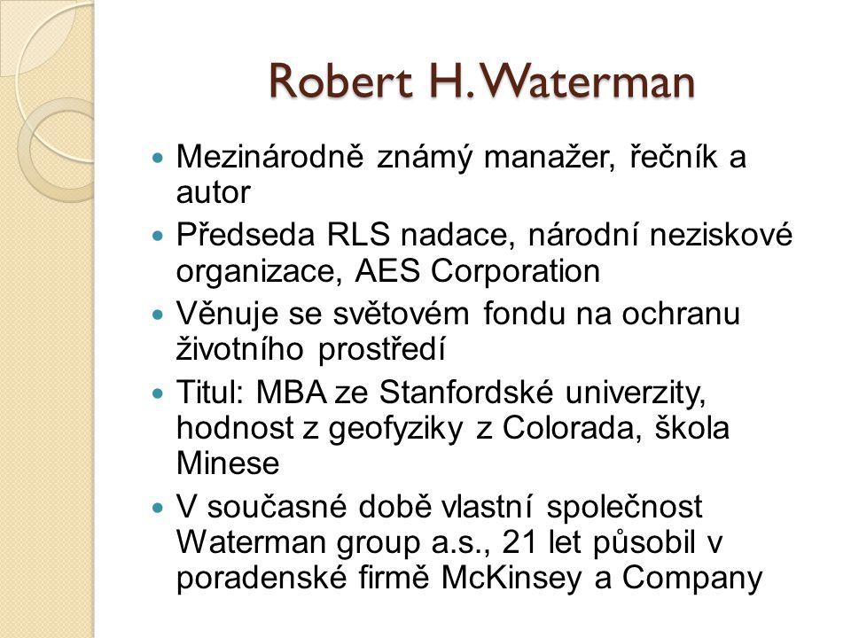 Robert H. Waterman Mezinárodně známý manažer, řečník a autor Předseda RLS nadace, národní neziskové organizace, AES Corporation Věnuje se světovém fon