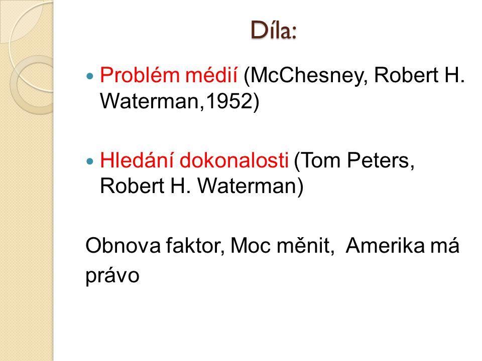 Díla: Problém médií (McChesney, Robert H. Waterman,1952) Hledání dokonalosti (Tom Peters, Robert H. Waterman) Obnova faktor, Moc měnit, Amerika má prá