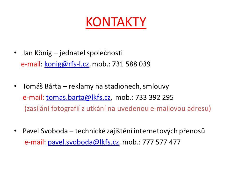 KONTAKTY Jan König – jednatel společnosti e-mail: konig@rfs-l.cz, mob.: 731 588 039konig@rfs-l.cz Tomáš Bárta – reklamy na stadionech, smlouvy e-mail: tomas.barta@lkfs.cz, mob.: 733 392 295tomas.barta@lkfs.cz (zasílání fotografií z utkání na uvedenou e-mailovou adresu) Pavel Svoboda – technické zajištění internetových přenosů e-mail: pavel.svoboda@lkfs.cz, mob.: 777 577 477pavel.svoboda@lkfs.cz