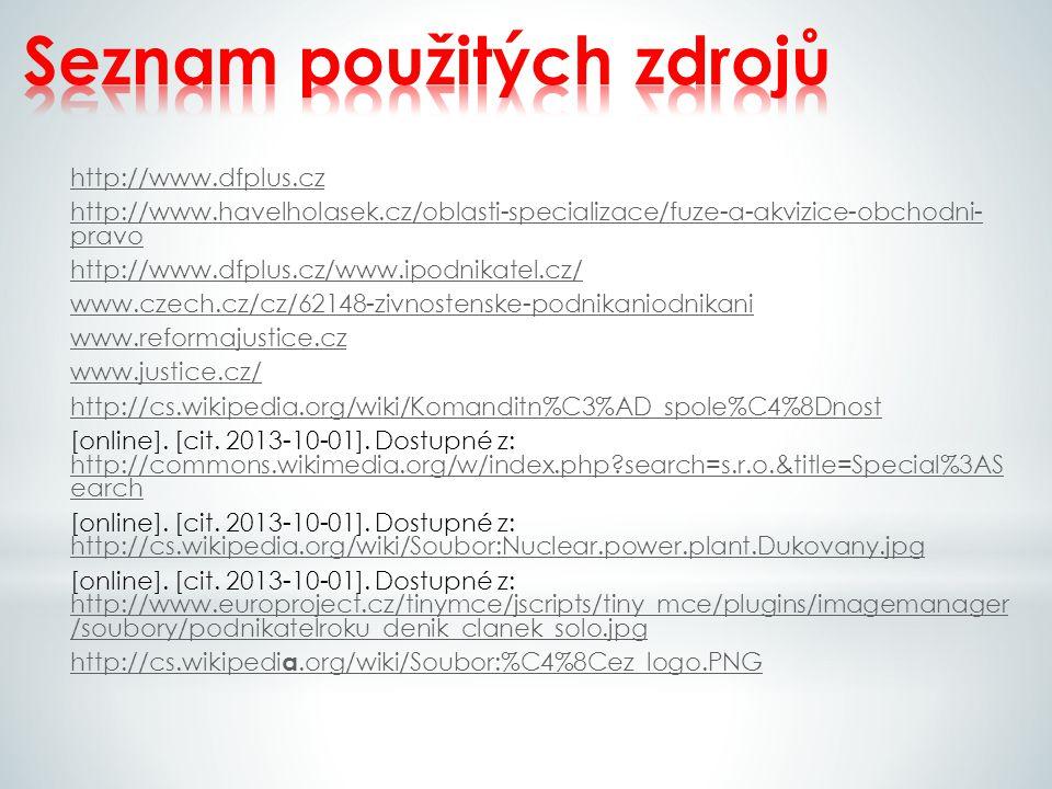 http://www.dfplus.cz http://www.havelholasek.cz/oblasti-specializace/fuze-a-akvizice-obchodni- pravo http://www.dfplus.cz/www.ipodnikatel.cz/ www.czech.cz/cz/62148-zivnostenske-podnikaniodnikani www.reformajustice.cz www.justice.cz/ http://cs.wikipedia.org/wiki/Komanditn%C3%AD_spole%C4%8Dnost [online].