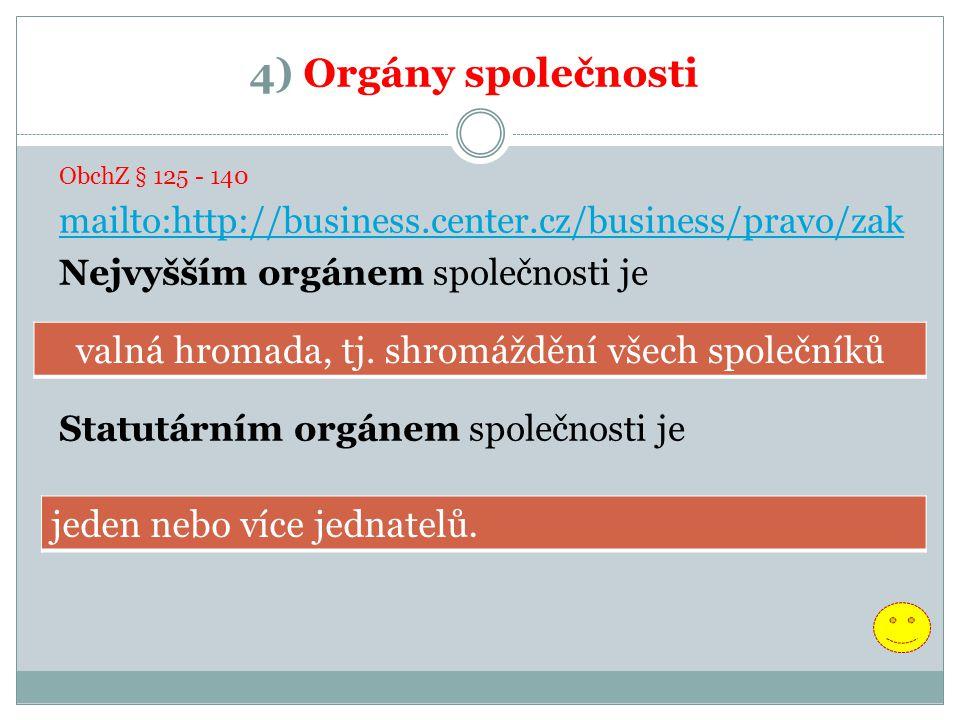 4) Orgány společnosti ObchZ § 125 - 140 mailto:http://business.center.cz/business/pravo/zak Nejvyšším orgánem společnosti je Statutárním orgánem spole