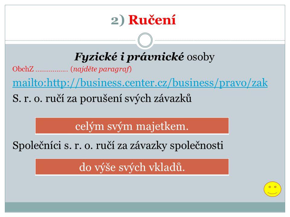 2) Ručení Fyzické i právnické osoby ObchZ …………….. (najděte paragraf) mailto:http://business.center.cz/business/pravo/zak S. r. o. ručí za porušení svý