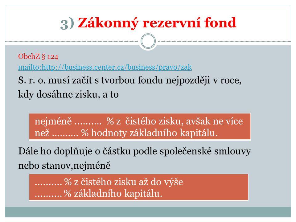 3) Zákonný rezervní fond ObchZ § 124 mailto:http://business.center.cz/business/pravo/zak S. r. o. musí začít s tvorbou fondu nejpozději v roce, kdy do
