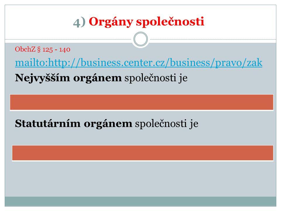 4) Orgány společnosti ObchZ § 125 - 140 mailto:http://business.center.cz/business/pravo/zak Nejvyšším orgánem společnosti je Statutárním orgánem společnosti je