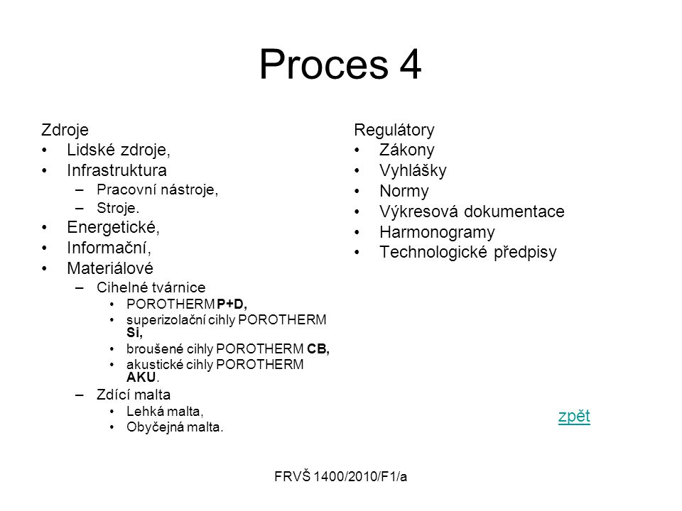FRVŠ 1400/2010/F1/a Proces 4 Zdroje Lidské zdroje, Infrastruktura –Pracovní nástroje, –Stroje. Energetické, Informační, Materiálové –Cihelné tvárnice
