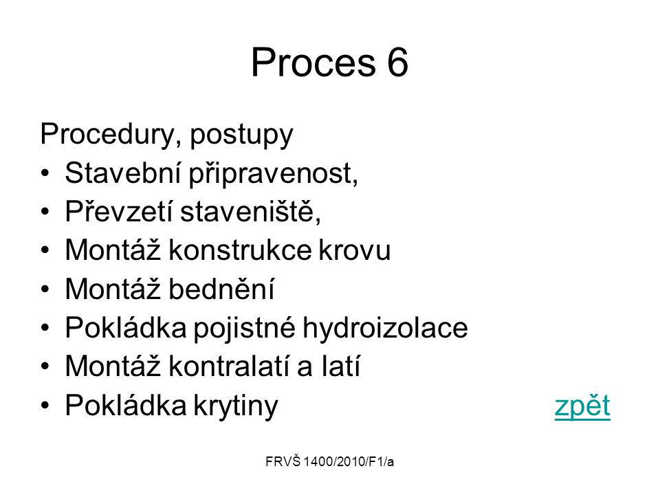 FRVŠ 1400/2010/F1/a Proces 6 Procedury, postupy Stavební připravenost, Převzetí staveniště, Montáž konstrukce krovu Montáž bednění Pokládka pojistné h