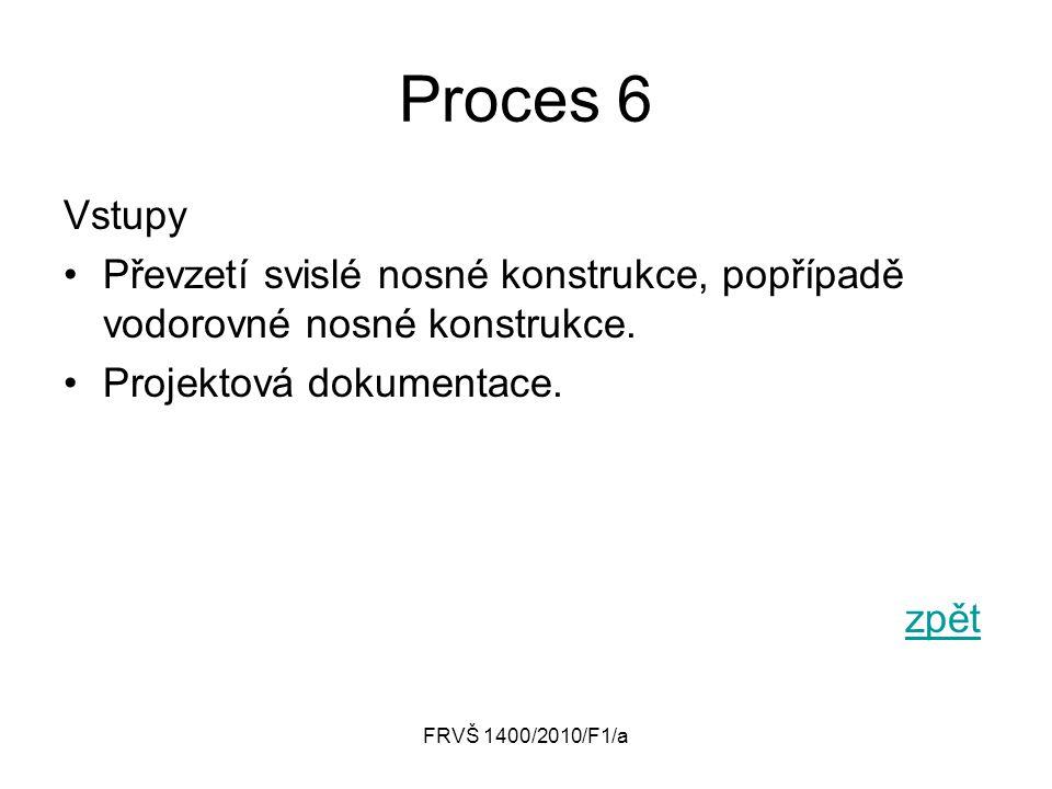 FRVŠ 1400/2010/F1/a Proces 6 Vstupy Převzetí svislé nosné konstrukce, popřípadě vodorovné nosné konstrukce. Projektová dokumentace. zpět