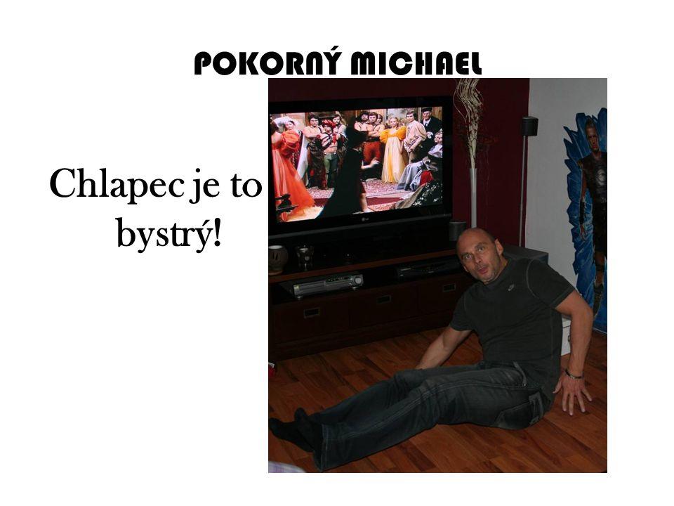 POKORNÝ MICHAEL Chlapec je to bystrý!